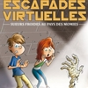 ESCAPADES VIRTUELLES VOL 1